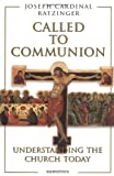 Called to Communion: Understanding the Church Today (0898705789) by Ratzinger, Joseph Cardinal