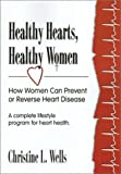 Healthy Hearts, Healthy Women: How Women Can Prevent or Reverse Heart Disease