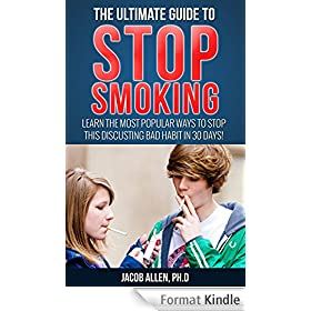 The ultimate guide to stop smoking;stop smoking,stop smoking tips,ways to stop smoking,stop smoking benefits,stop smoking: learn the most popular ways ... bad habit in just 30 days (English Edition)