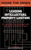img - for Leading Intellectual Property Lawyers: IP Chairs From Foley & Lardner, Blank Rome, Hogan & Hartson and More on Best Practices for Copyrights, ... Property Law (Inside the Minds Series) book / textbook / text book