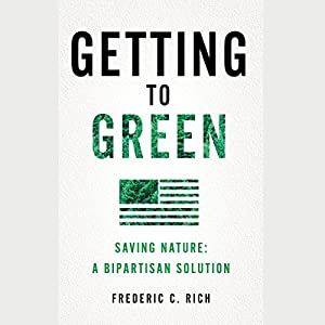 Getting to Green: Saving Nature: A Bipartisan Solution Audiobook by Frederic C. Rich Narrated by Scott Aiello