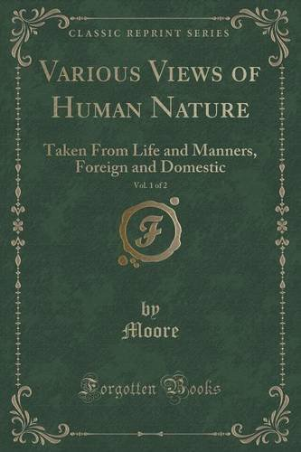 Various Views of Human Nature, Vol. 1 of 2: Taken From Life and Manners, Foreign and Domestic (Classic Reprint)