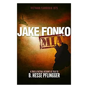 Jake Fonko M.I.A.: A Historical Action Adventure (Book 1 - Vietnam/Cambodia 1975)