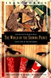 The World of the Shining Prince: Court Life in Ancient Japan (1568360290) by Morris, Ivan