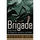 The Brigade: An Epic Story of Vengeance, Salvation, and WWIIby Howard Blum