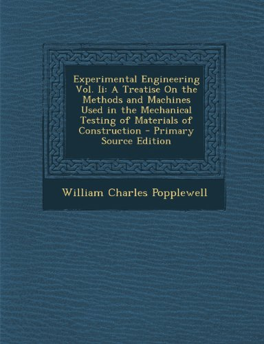 Experimental Engineering Vol. Ii: A Treatise On the Methods and Machines Used in the Mechanical Testing of Materials of Construction