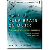 This Is Your Brain on Music: The Science of a Human Obsession ~ Daniel J. Levitin