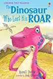 The Dinosaur Who Lost His Roar (Usborne First Reading) (0746077149) by Russell Punter