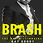 Brash: The Bad Billionaire, Book 3 | Kay Brody