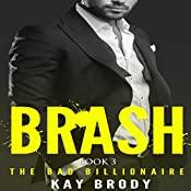 Brash: The Bad Billionaire, Book 3 | Kay Brody