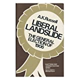 Liberal Landslide: General Election of 1906 (Elections and administrations series)by A.K. Russell