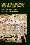On the Road to Baghdad or Traveling Biculturalism: Theorizing a Bicultural Approach to Contemporary World Fiction