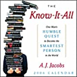The Know-It -All: One Man's Humble Quest to Become the Smartest Person in the World: 2006 Day to Day Calendar (0740755234) by Jacobs, A.j.