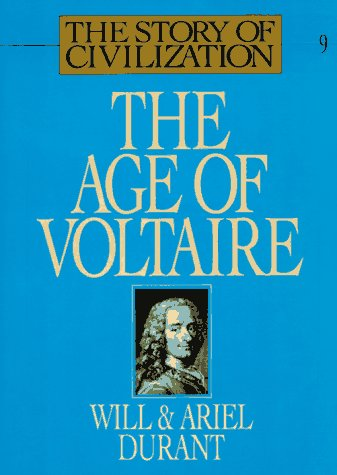 The Age of Voltaire: A History of Civilization in Western Europe from 1715 to 1756, with Special Emphasis on the Conflict between Religion and Philosophy (The Story of Civilization IX)