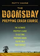 The Doomsday Prepping Crash Course: The Ultimate Prepper's Guide to Getting Prepared When You're on a Tight Budget