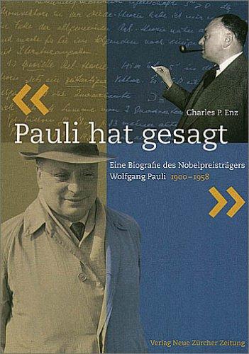 Pauli hat gesagt. Eine Biografie des Nobelpreisträgers Wolfgang Pauli 1900 - 1958
