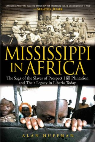 Mississippi in Africa: The Saga of the Slaves of Prospect Hill Plantation and Their Legacy in Liberia: Alan Huffman: 9781592400447: Amazon.com: Books
