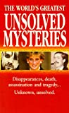 UNKNOWN The World's Greatest Unsolved Mysteries: 100 Mysteries That Intrigued the World