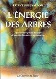echange, troc Patrice Bouchardon - L'énergie des arbres : Le pouvoir énergétique des arbres et leur aide dans notre transformation