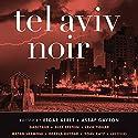 Tel Aviv Noir (       UNABRIDGED) by Etgar Keret (editor), Assaf Gavron (editor) Narrated by Jonathan Davis, Elizabeth Evans, Victor Bevine, Jennifer Van Dyck, Suzanne Toren, Jeff Woodman