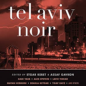 Tel Aviv Noir Hörbuch von Etgar Keret (editor), Assaf Gavron (editor) Gesprochen von: Jonathan Davis, Elizabeth Evans, Victor Bevine, Jennifer Van Dyck, Suzanne Toren, Jeff Woodman