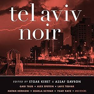 Tel Aviv Noir | [Etgar Keret (editor), Assaf Gavron (editor)]