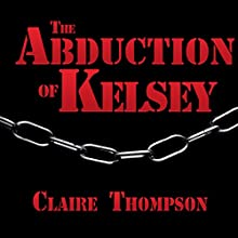 The Abduction of Kelsey | Livre audio Auteur(s) : Claire Thompson Narrateur(s) : Josh Walker