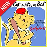 Children s Books: THE CAT WITH A BAT (Very Funny Rhyming Bedtime Story Picture Book, About Stick-to-itiveness for Beginner Readers, with 23 Whimsical Illustrations, Ages 2-8)