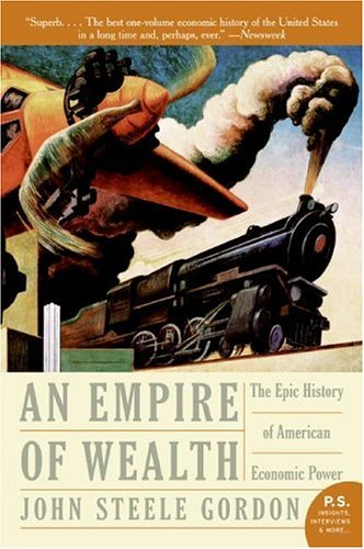 Empire of Wealth: The Epic History of American Economic Power (P.S.), John Steele Gordon