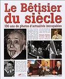 echange, troc Baudeau Rodolphe - Le Bêtisier du siècle : 100 ans de photos d'actualités incroyables