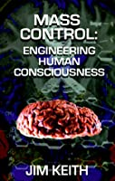 Mass Control: Engineering Human Consciousness