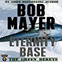 Eternity Base Audiobook by Bob Mayer Narrated by Steven Cooper