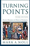 Turning Points: Decisive Moments in the History of Christianity (0801039967) by Noll, Mark A.