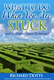 What To Do When You Are Stuck - Richard Dotts