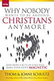 img - for Why Nobody Wants to Be Around Christians Anymore: And How 4 Acts of Love Will Make Your Faith Magnetic book / textbook / text book