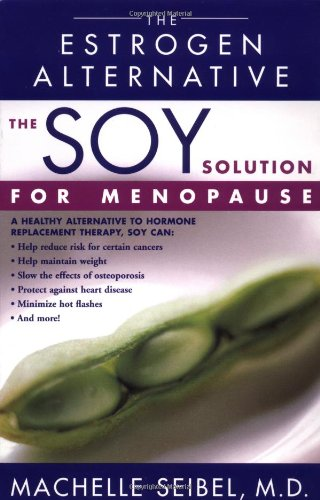 The Soy Solution For Menopause: The Estrogen Alternative