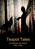 img - for Teapot Tales: A Collection of Unique Fairy Tales book / textbook / text book