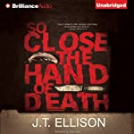 So Close the Hand of Death (       UNABRIDGED) by J.T. Ellison Narrated by Joyce Bean