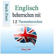 Englisch beherrschen mit 12 Themenbereichen: Buch Zwei: Über 200 Wörter und Phrasen auf mittlerem Niveau erklärt (       ungekürzt) von Jenny Smith Gesprochen von: Jus Sargeant