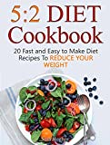 5:2 Diet Cookbook: 20 Fast and Easy to Make Diet Recipes To Reduce Your Weight (5:2 Diet Cookbook, 5:2 Diet, 5:2 Diet for Beginners)