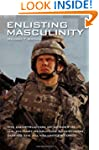 Enlisting Masculinity: The Constructi...
