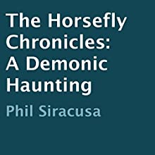 The Horsefly Chronicles: A Demonic Haunting (       UNABRIDGED) by Phil Siracusa Narrated by D.B. Andrews