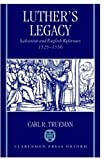 Luther's Legacy: Salvation and English Reformers, 1525-1556 (019826352X) by Trueman, Carl R.