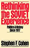 Rethinking the Soviet Experience: Politics and History since 1917 (Galaxy Books) (0195040163) by Stephen F. Cohen