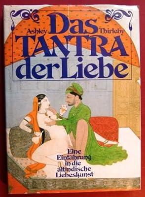 Das Tantra der Liebe. Eine Einführung in die altindische Liebeskunst