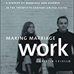 Making Marriage Work: A History of Marriage and Divorce in the Twentieth Century United States | Kristin Celello