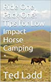 Search : Ride One, Pack One: Tips for Low Impact Horse Camping