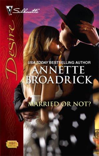 Married Or Not? (Silhouette Desire), ANNETTE BROADRICK