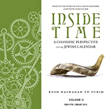 Inside Time: A Chassidic Perspective on the Jewish Calendar, Volume 2 Audiobook by Yanki Tauber Narrated by Shlomo Zacks