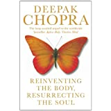 Reinventing the Body, Resurrecting the Soul: How to Create a New Selfby Dr Deepak Chopra